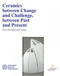 Ceramics between Change and Challenge, between Past and Present From Baroque until Today