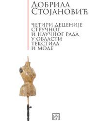 Добрила Стојановић : четири деценије стручног и научног рада у области текстила и моде